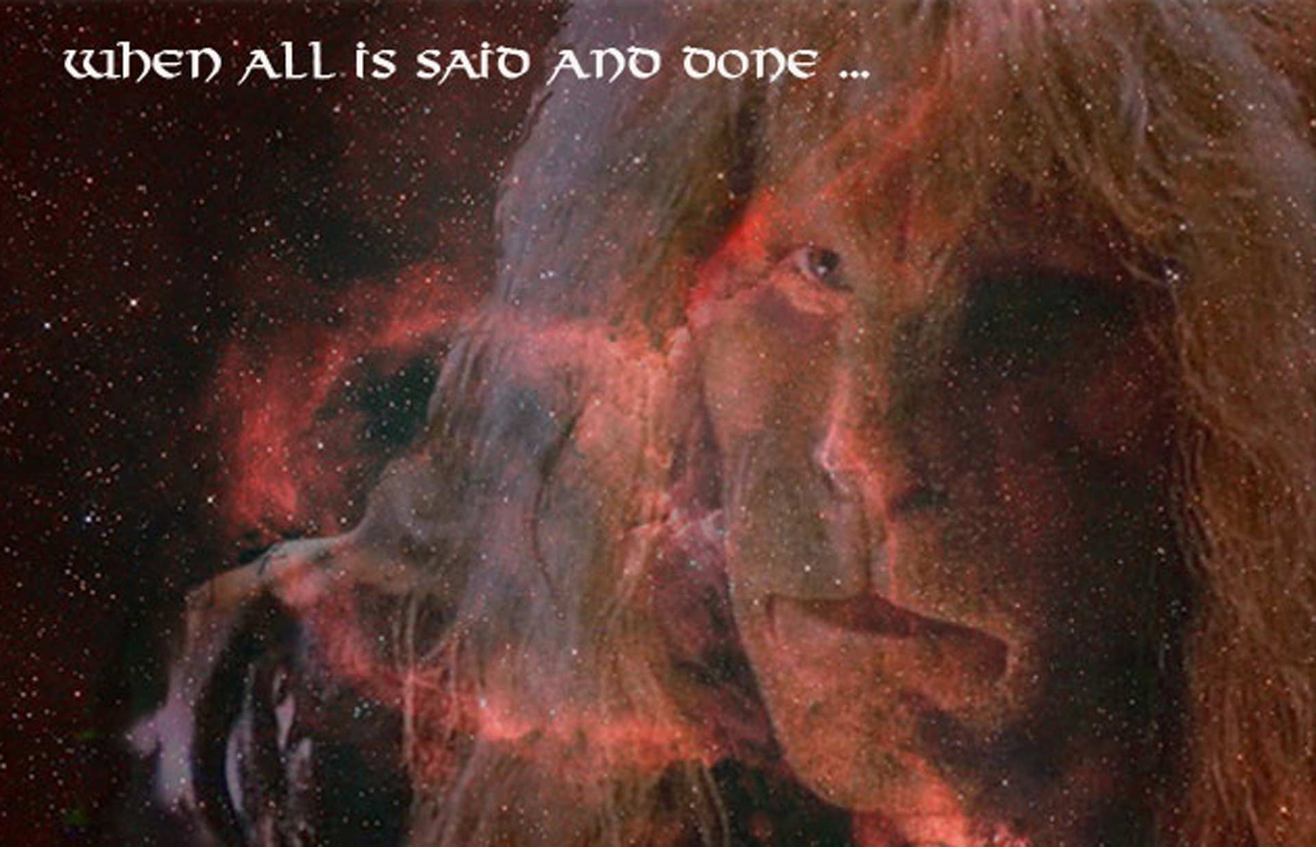 The Light from the Heart nebula in the background, Vincent gazing pensively into the distance. Text reads: When all is said and done ...