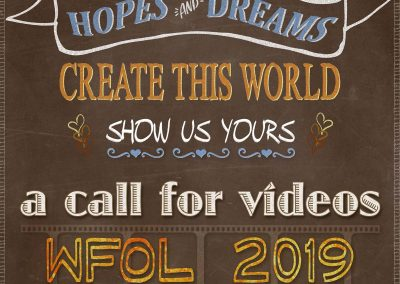 Hopes and dreams create this world, show us yours> A call for videos, WFOL 2019